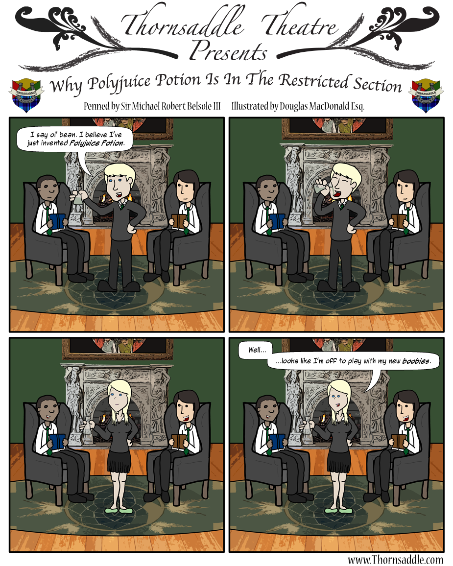 Thornsaddle Theatre Presents: Why Polyjuice Potion Is In The Restricted Section